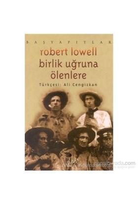 Birlik Uğruna Ölenlere-Robert Lowell