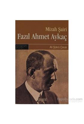Mizah Şairi: Fazıl Ahmet Aykaç-Ali Şükrü Çoruk