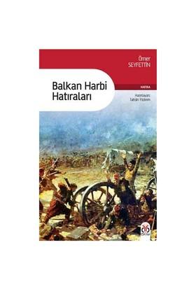 Balkan Harbi Hatıraları - Ömer Seyfettin