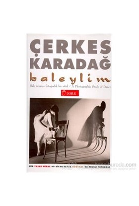 Baleylim Bale Üzerine Fotografik Bir Etüd A Photographic Study Of Dance (60 Siyah-Beyaz Duotone 25 Renkli Fotoğraf) (Ciltli)-Çerkes Karadağ