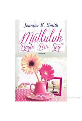 Mutluluk Böyle Bir Şey-Jennifer E. Smith