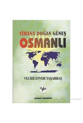 Cihana Doğan Güneş Osmanlı-Vecihi Enver Yaşarbaş
