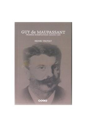 Guy De Maupassant Fransız Edebiyatının Özgür Tayı-Henri Troyat