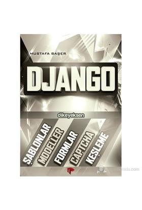 Django - (Şablonlar, Modeller, Formlar, Captcha, Keşleme) - Mustafa Başer