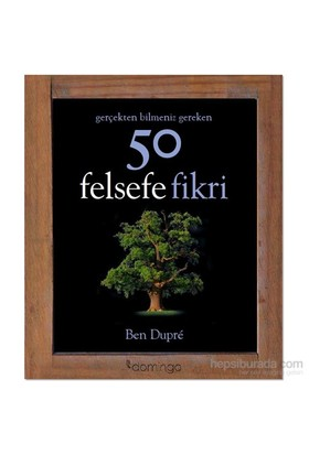 Gerçekten Bilmeniz Gereken 50 Felsefe Fikri - Ben Dupre