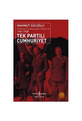 Tek Partili Cumhuriyet – Türkiye Cumhuriyeti Tarihi-Mahmut Goloğlu