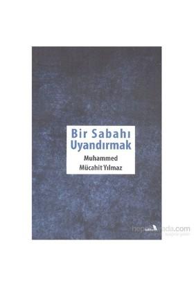 Bir Sabahı Uyandırmak-Muhammed Mücahit Yılmaz