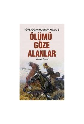 Kürşad'Dan Mustafa Kemal'E: Ölümü Göze Alanlar-Ahmet Demirci