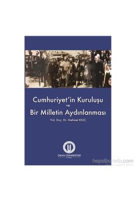 Cumhuriyet'İn Kuruluşu Ve Bir Milletin Aydınlanması-Mehmet Kılıç