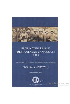 Bütün Yönleriyle Destanlaşan Çanakkale 1915-Mehmet Kılıç