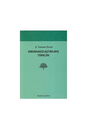 Omurgasızlaştırılmış Türklük-Ş. Teoman Duralı