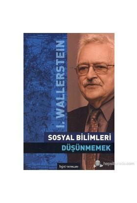 Sosyal Bilimleri Düşünmemek-Immanuel Wallerstein