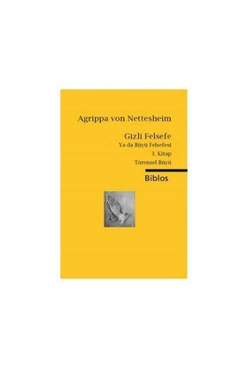 Gizli Felsefe Ya Da Büyü Felsefesi 3: Törensel Büyü-Agrippa Von Nettesheim