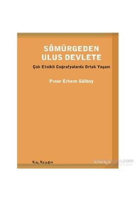 Sömürgeden Ulus Devlete-Çok Etnikli-Pınar Erkem Gülboy