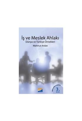 İş Ve Meslek Ahlakı - (Dünya Ve Türkiye Örnekleri)-Mahmut Arslan