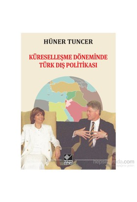 Küreselleşme Döneminde Türk Dış Politikası-Hüner Tuncer