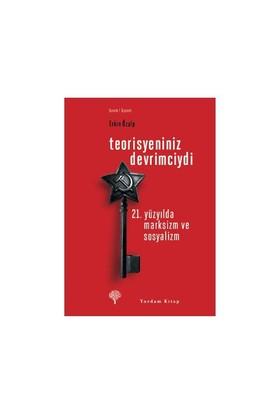 Teorisyeniniz Devrimciydi - (21. Yüzyılda Marksizm Ve Sosyalizm)-Erkin Özalp