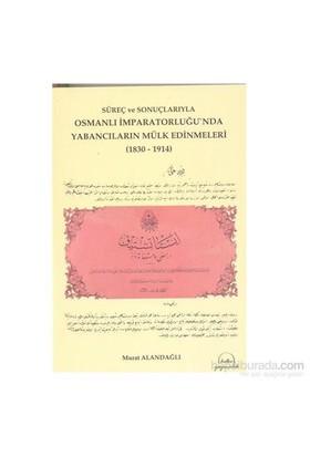 Süreç Ve Sonuçlarıyla Osmanlı İmparatorluğu´Nda Yabancıların Mülk Edinmeleri ( 1830 - 1914 )-Murat Alandağlı
