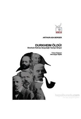 Durkheim Öldü! - Sherlock Holmes Sosyolojik Teoriye Giriyor-Arthur Asa Berger