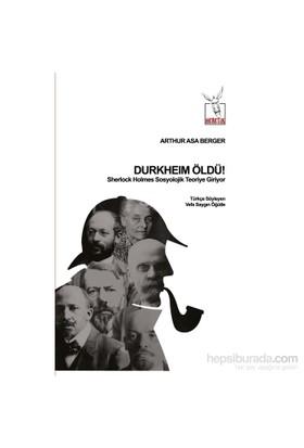 Durkheim Öldü! Sherlock Holmes Sosyolojik Teoriye Giriyor - Arthur Asa Berger