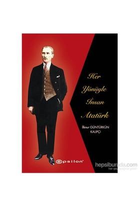Her Yönüyle İnsan Atatürk - İlknur Güntürkün Kalıpçı