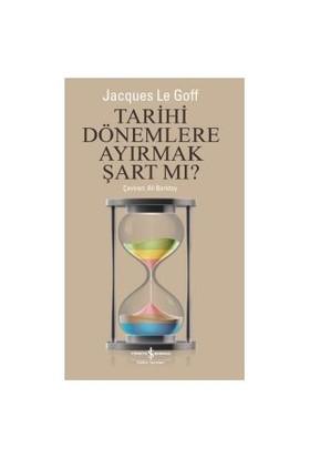 Tarihi Dönemlere Ayırmak Şart Mı?-Jacques Le Goff