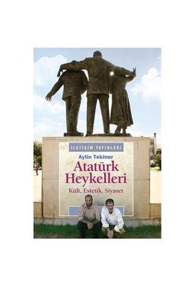 Atatürk Heykelleri - Kült, Estetik, Siyaset - Aylin Tekiner
