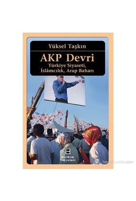 Akp Devri - (Türkiye Siyaseti, İslamcılık, Arap Baharı)-Yüksel Taşkın
