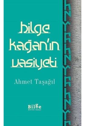 Bilge Kağan'ın Vasiyeti - Ahmet Taşağıl