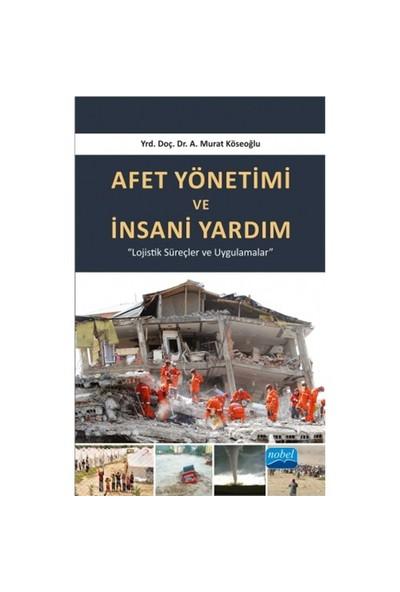 Afet Yönetimi Ve İnsani Yardım-A. Murat Köseoğlu