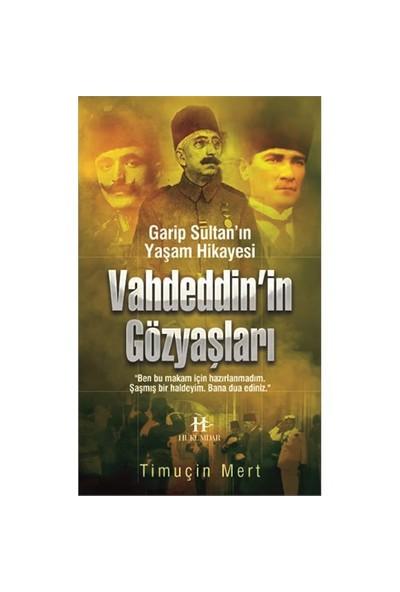 Garip Sultan Yaşam Hikayesi: Vahdeddin'İn Gözyaşları-Timuçin Mert