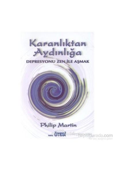 Karanlıktan Aydınlığa Depresyonu Zen İle Aşmak-Philip Martin