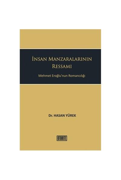 İnsan Manzaralarının Ressamı - (Mehmet Eroğlu'Nun Romancılığı)-Hasan Yürek