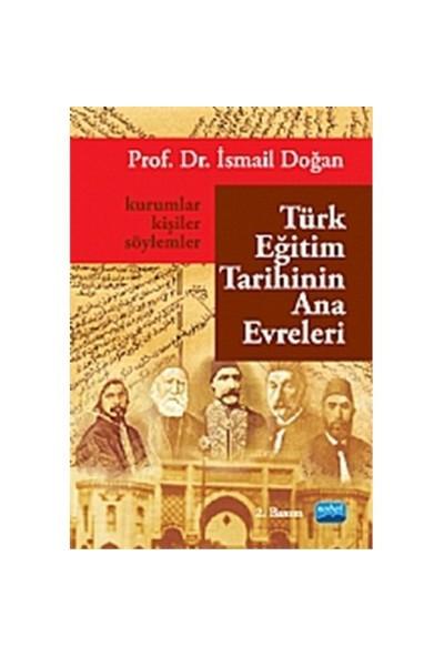 Türk Eğitim Tarihinin Ana Evreleri: Kurumlar, Kişiler Ve Söylemler-İsmail Doğan