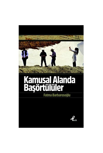 Kamusal Alanda Başörtülüler-Fatma Barbarosoğlu