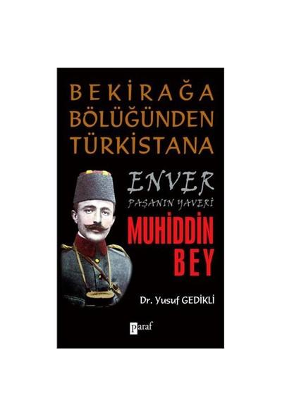 Bekirağa Bölüğünden Türkistana Enver Paşanın Yaveri Muhiddin Bey-Yusuf Gedikli