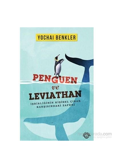 Penguen Ve Leviathan (İşbirliğinin Kişisel Çıkar Karşısındaki Zaferi)-Yochai Benkler