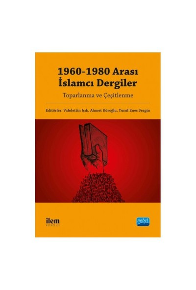 1960-1980 Arası İslamcı Dergiler: Toparlanma Ve Çeşitlenme-Kolektif