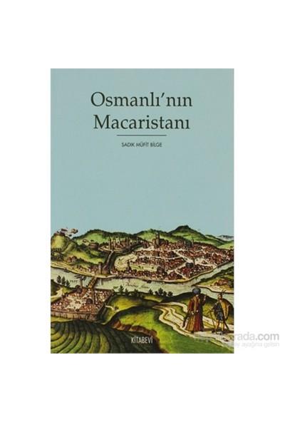 Osmanlı'Nın Macaristanı - Osmanlı Hakimiyetindeki Macaristan'In Tarihi Coğrafyası Ve İdari Taksimat-Sadık Müfit Bilge