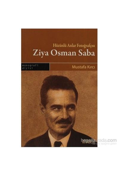 Hüzünlü Anlar Fotoğrafçısı Ziya Osman Saba-Mustafa Kırcı