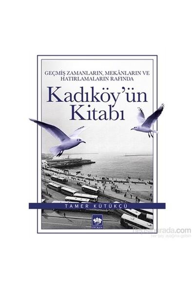 Geçmiş Zamanların, Mekanların Ve Hatırlamaların Rafında Kadıköy'Ün Kitabı-Tamer Kütükçü