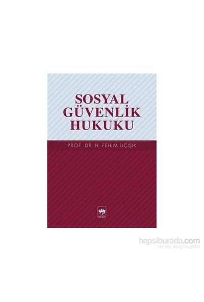 Sosyal Güvenlik Hukuku-H. Fehim Üçışık