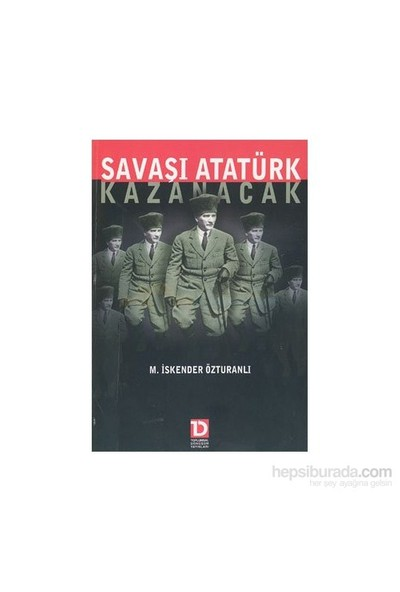 Savaşı Atatürk Kazanacak-M. İskender Özturanlı