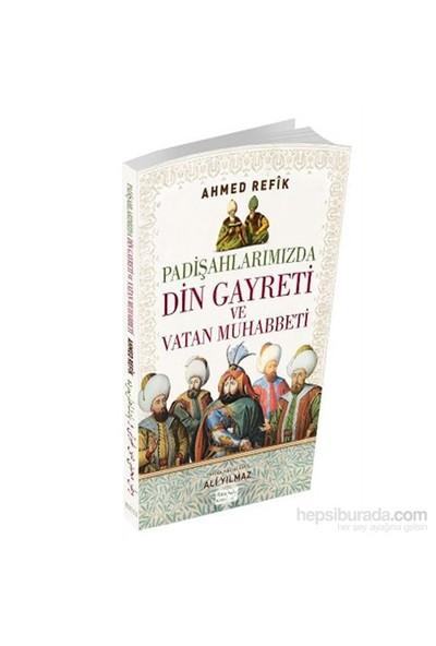 Padişahlarımızda Din Gayreti Ve Vatan Muhabbeti-Ahmet Refik