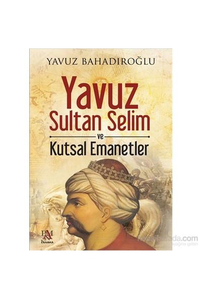 Yavuz Sultan Selim Ve Kutsal Emanetler - Yavuz Bahadıroğlu