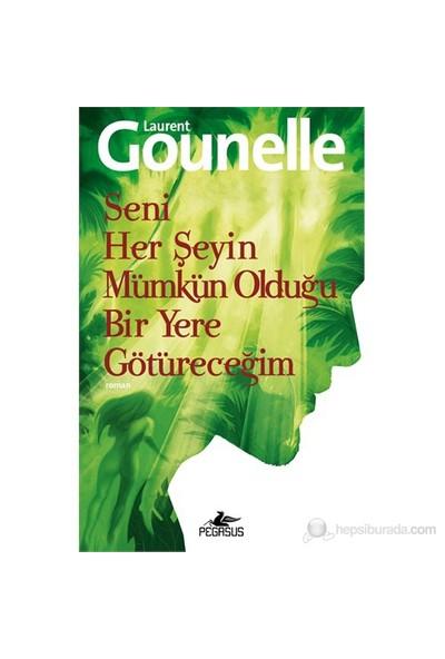 Seni Her Şeyin Mümkün Olduğu Bir Yere Götüreceğim - Laurent Gounelle