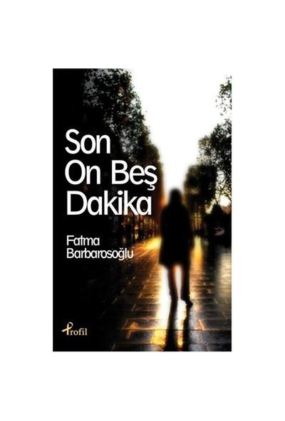 Son On Beş Dakika - Fatma Barbarosoğlu