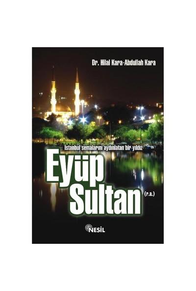 İstanbul Semalarını Aydınlatan Bir Yıldız Eyüp Sultan (r.a.) - Abdullah Kara