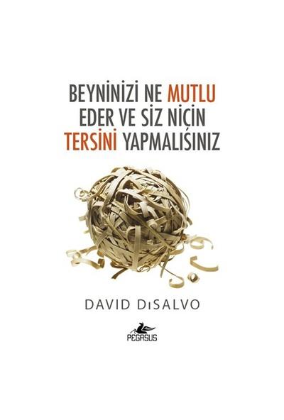 Beyninizi Ne Mutlu Eder Ve Siz Niçin Tersini Yapmalısınız-David Disalvo