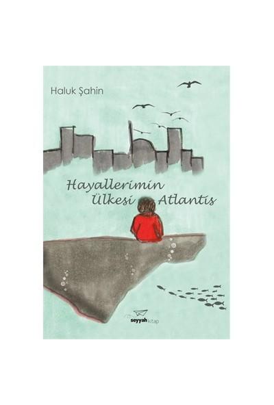 Hayallerimin Ülkesi Atlantis-Haluk Şahin